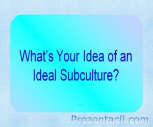 What�s Your Idea of an Ideal Subculture (��� �� ������� �� ��������� ������ ...