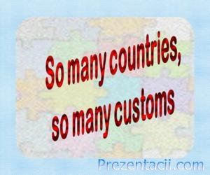 So many countries, so many customs