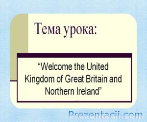 Welcome the United Kingdom of Great Britain and Northern Ireland